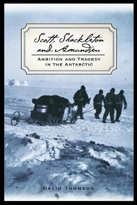 Scott, Shackleton, and Amundsen: Ambition and Tragedy in the Antarctic (Paperback)
