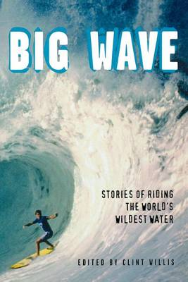 Big Wave: Stories of Riding the World's Wildest Water (Paperback)