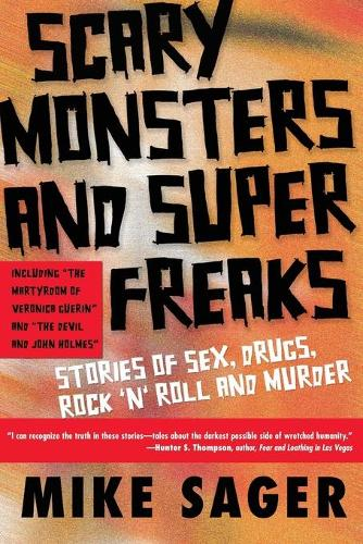 Scary Monsters and Super Freaks: Stories of Sex, Drugs, Rock 'N' Roll and Murder (Paperback)