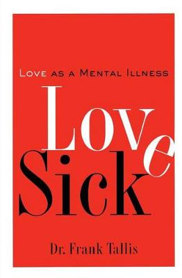 Love Sick: Love as a Mental Illness (Paperback)
