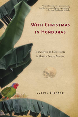 With Christmas in Honduras: Men, Myths, and Miscreants in Modern Central America (Hardback)