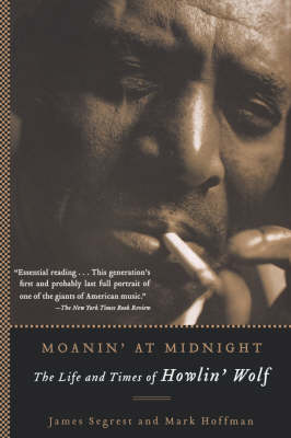 Moanin' at Midnight: The Life and Times of Howlin' Wolf (Paperback)