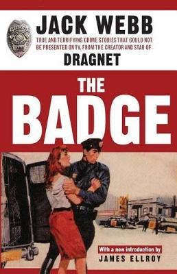 The Badge: True and Terrifying Crime Stories That Could Not Be Presented on TV, from the Creator and Star of Dragnet (Paperback)