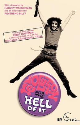 Revolution for the Hell of It: The Book That Earned Abbie Hoffman a Five-Year Prison Term at the Chicago Conspiracy Trial (Paperback)