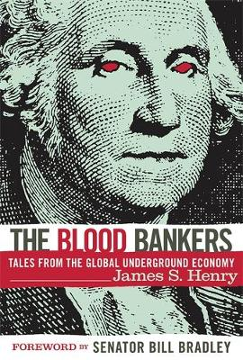 The Blood Bankers: Tales from the Global Underground Economy (Paperback)