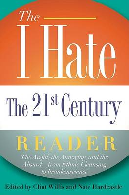 The I Hate the 21st Century Reader: The Awful, the Annoying, and the Absurd - From Ethnic Cleansing to Frankenscience (Paperback)