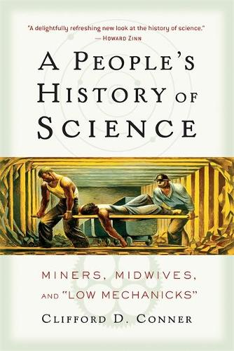 A People's History of Science: Miners, Midwives, and Low Mechanicks (Paperback)