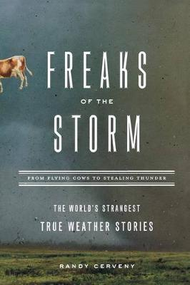 Freaks of the Storm: From Flying Cows to Stealing Thunder: The World's Strangest True Weather Stories (Paperback)