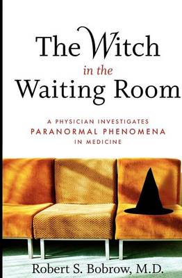 The Witch in the Waiting Room: A Physician Investigates Paranormal Phenomena in Medicine (Paperback)