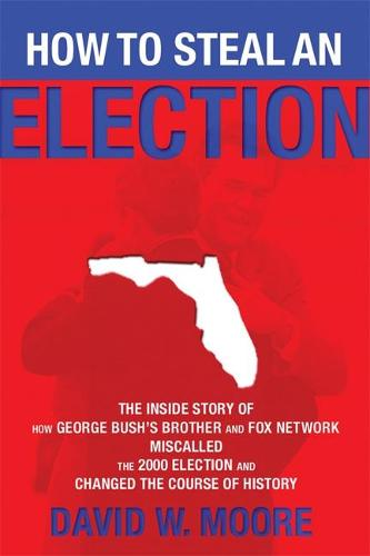 How to Steal an Election: The Inside Story of How George Bush's Brother and FOX Network Miscalled the 2000 Election and Changed the Course of History (Paperback)