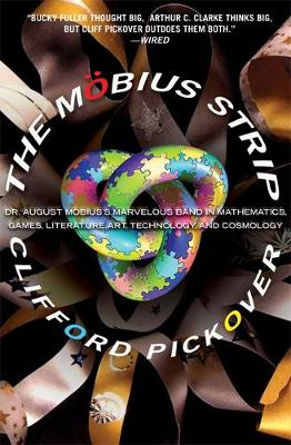 The Moebius Strip: Dr. August Moebius's Marvelous Band in Mathematics, Games, Literature, Art, Technology, and Cosmology (Paperback)
