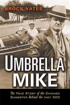 Umbrella Mike: The True Story of the Chicago Gangster Behind the Indy 500 (Paperback)