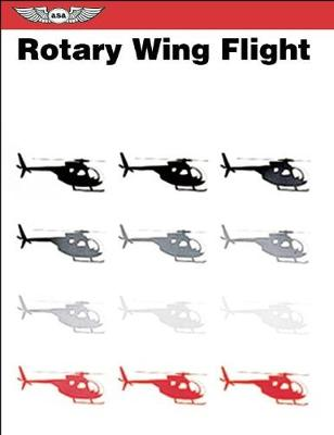 Rotary Wing Flight: An Edited Reprint of Selected Portions of the US Army Field Manual 1-51 (Paperback)
