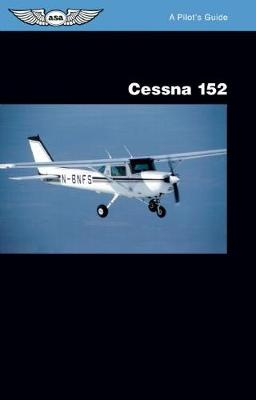 Cessna 152: A Pilot's Guide - A Pilot's Guide (Paperback)