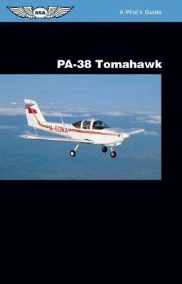 PA-38 Tomahawk: A Pilot's Guide: A Pilot's Guide - A Pilot's Guide (Paperback)