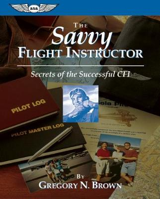 The Savvy Flight Instructor: Secrets of the Successful CFI (Paperback)