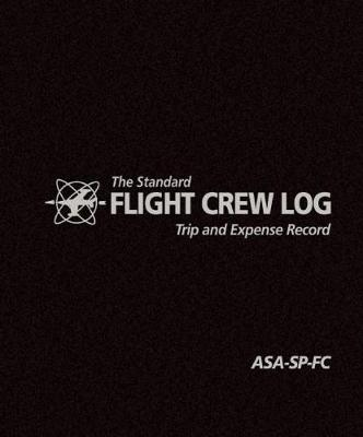 The Standard Flight Crew Log: Trip and Expense Record (Spiral bound)