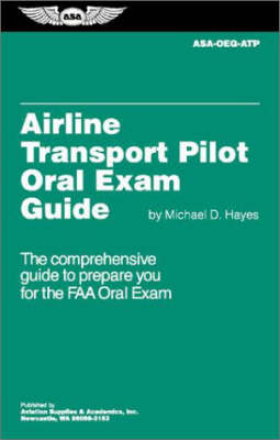 Airline Transport Pilot Oral Exam Guide: The Comprehensive Guide to Prepare You for the Faa Oral Exam (Paperback)