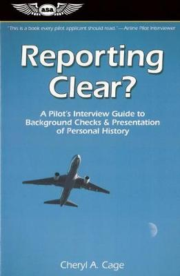 Reporting Clear?: A Pilot's Interview Guide to Background Checks & Presentation of Personal History (Paperback)