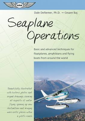 Seaplane Operations: Basic and Advanced Techniques for Floatplanes, Amphibians and Flying Boats from Around the World (Paperback)