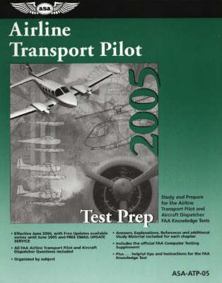Airline Transport Pilot Test Prep 2005: Study and Prepare for the Airline Transport Pilot and Aircraft Dispatcher FAA Knowledge Tests (Paperback)