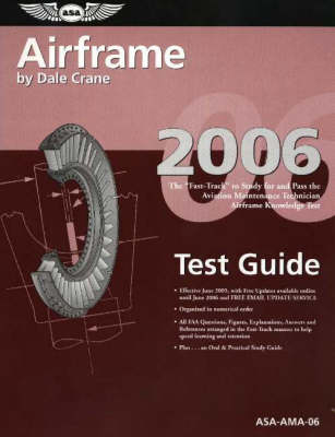 """Airframe Test Guide 2006: The """"Fast-Track"""" to Study for and Pass the FAA Aviation Maintenance Technician Airframe Knowledge Test (Paperback)"""
