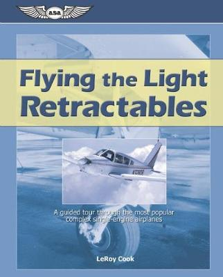 Flying the Light Retractables: A guided tour through the most popular complex single-engine airplanes (Paperback)