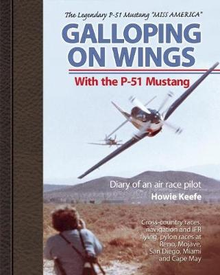Galloping on Wings With The P-51 Mustang: Diary of an air race pilot (Paperback)