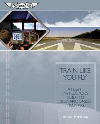 Train Like You Fly: A Flight Instructor's Guide to Scenario-based Training (Paperback)