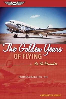 The Golden Years of Flying: As We Remember: Frontier Airlines 1946-1986 (Paperback)