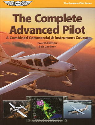 The Complete Advanced Pilot: Combined Commercial & Instrument Course - The Complete Pilot (Paperback)