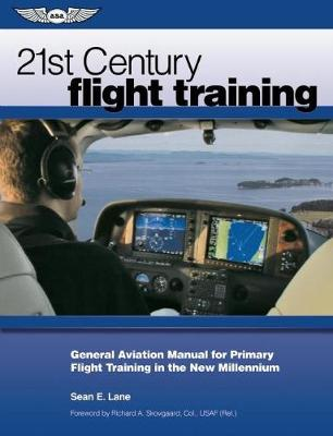 21st Century Flight Training: General Aviation Manual for Primary Flight Training in the New Millennium (Paperback)