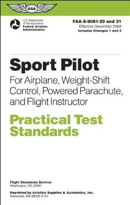 Sport Pilot Practical Test Standards for Airplane, Weight-Shift Control, Powered Parachute, and Flight Instructor: FAA-S-8081-29 and 31 (Paperback)