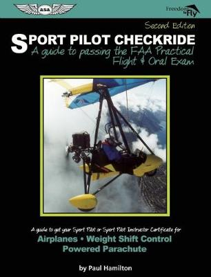 Sport Pilot Checkride: A guide to passing the FAA Practical Flight & Oral Exam (Paperback)