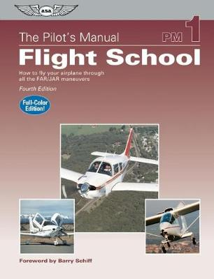 The Pilot's Manual: Flight School: How to Fly Your Airplane Through All the FAR/JAR Maneuvers (Hardback)
