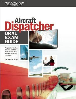 Aircraft Dispatcher Oral Exam Guide (PDF eBook): Prepare for the FAA Oral and Practical Exam to Earn Your Aircraft Dispatcher Certificate (Paperback)