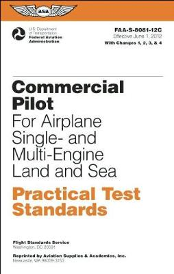 Commercial Pilot Practical Test Standards for Airplane Single- and Multi-Engine Land and Sea: FAA-S-8081-12C (Paperback)