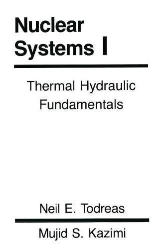 Nuclear Systems Volume I: Thermal Hydraulic Fundamentals (Paperback)