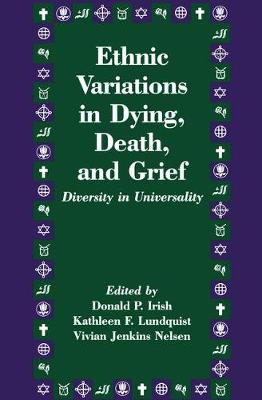 Ethnic Variations in Dying, Death and Grief: Diversity in Universality - Death Education, Aging and Health Care (Paperback)