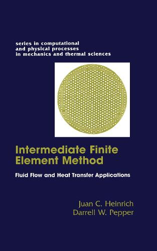 The Intermediate Finite Element Method: Fluid Flow And Heat Transfer Applications - Series in Computational Methods and Physical Processes in Mechanics and Thermal Sciences (Hardback)