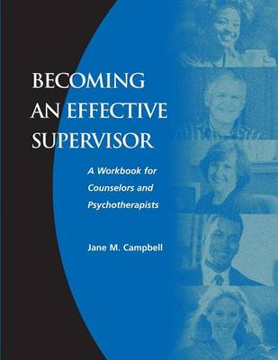 Becoming an Effective Supervisor: A Workbook for Counselors and Psychotherapists (Paperback)