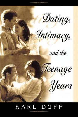 Dating, Intimacy and the Teenage Years (Paperback)