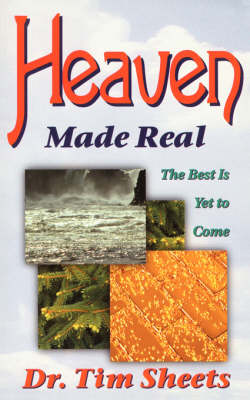 Heaven Made Real: The Best is Yet to Come (Paperback)