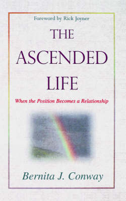 Ascended Life: When the Position Becomes a Relationship (Paperback)