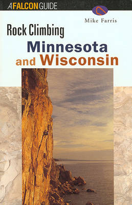 Rock Climbing Minnesota and Wisconsin - Falcon Guides Rock Climbing (Paperback)