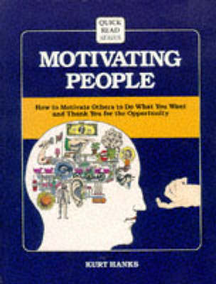 Motivating People: How to Motivate Others to Do What You Want and Thank You for the Opportunity - Crisp Quick Read Series (Paperback)