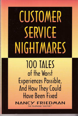 Customer Service Nightmares: 100 Tales of the Worst Experiences Possible and How They Could Have Been Fixed - Crisp Professional Series (Paperback)