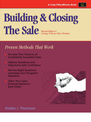 Building and Closing the Sale: Proven Methods for Closing Sales (Paperback)