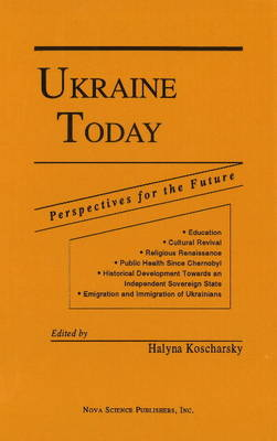 "Ukraine Today -- Perspectives for the Future: Proceedings of the Conference ""Ukraine Today -- Perspectives for the Future"", 19-21 June 1992 (Hardback)"