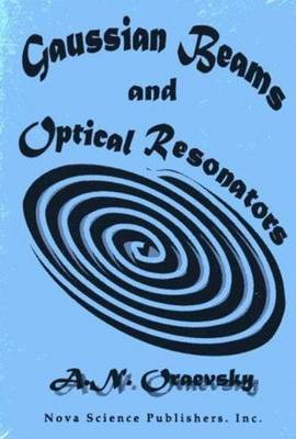 Gaussian Beams & Optical Resonators: Proceedings of the Lebedev Physics Institute (Hardback)
